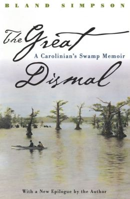 The Great Dismal: A Carolinian's Swamp Memoir