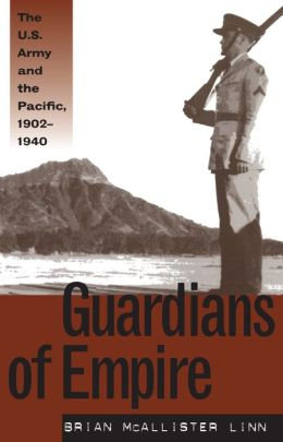 Guardians of Empire: The U.S. Army and the Pacific, 1902-1940