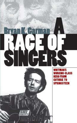 A Race of Singers: Whitman's Working-Class Hero from Guthrie to Springsteen