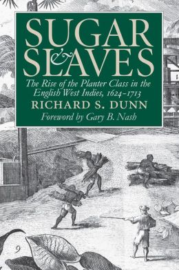 Sugar and Slaves: The Rise of the Planter Class in the English West Indies, 1624-1713