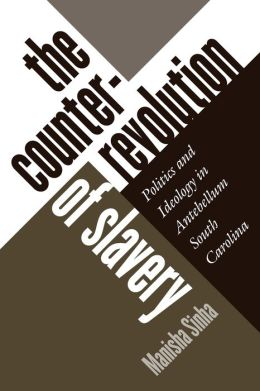 The Counterrevolution of Slavery: Politics and Ideology in Antebellum South Carolina