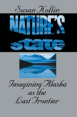 Nature's State: Imagining Alaska as the Last Frontier