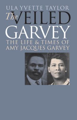 The Veiled Garvey: The Life and Times of Amy Jacques Garvey