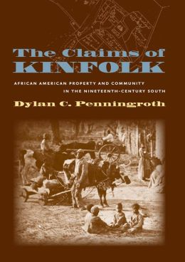 The Claims of Kinfolk: African American Property and Community in the Nineteenth-Century South