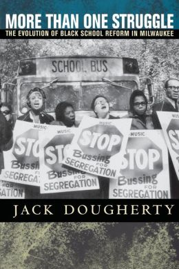 More Than One Struggle: The Evolution of Black School Reform in Milwaukee