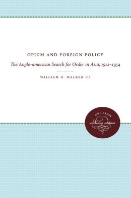 Opium and Foreign Policy: The Anglo-American Search for Order in Asia, 1912-1954
