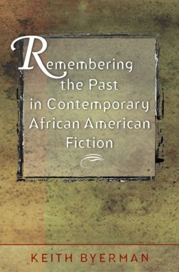 Remembering the Past in Contemporary African American Fiction
