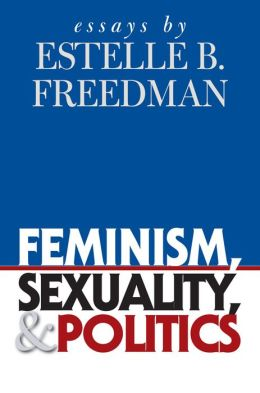 Feminism, Sexuality, and Politics: Essays by Estelle B. Freedman