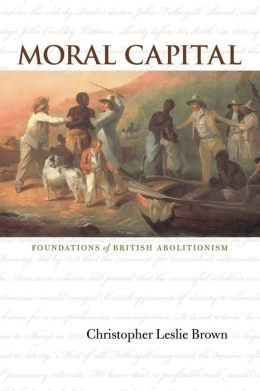 Moral Capital: Foundations of British Abolitionism