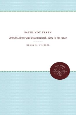 Paths Not Taken: British Labour and International Policy in the 1920s