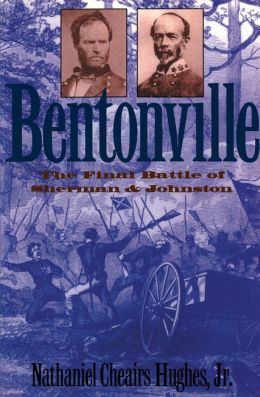 Bentonville: The Final Battle of Sherman and Jouhnston
