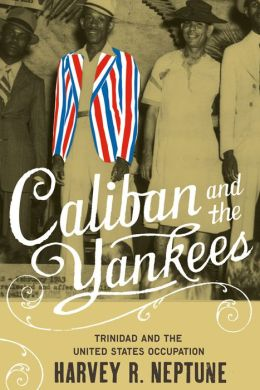 Caliban and the Yankees: Trinidad and the United States Occupation