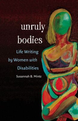 Unruly Bodies: Life Writing by Women with Disabilities