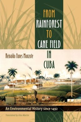 From Rainforest to Cane Field in Cuba: An Environmental History since 1492
