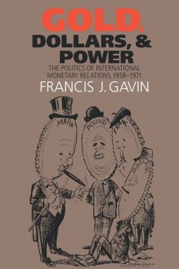 Gold, Dollars, and Power: The Politics of International Monetary Relations, 1958-1971