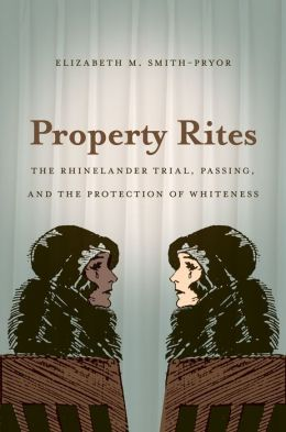 Property Rites: The Rhinelander Trial, Passing, and the Protection of Whiteness
