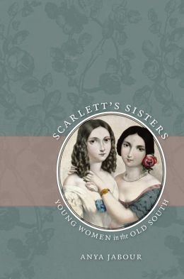 Scarlett's Sisters: Young Women in the Old South