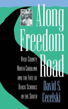 Along Freedom Road: Hyde County, North Carolina, and the Fate of Black Schools in the South