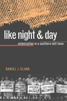 Like Night and Day: Unionization in a Southern Mill Town