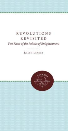 Revolutions Revisited: Two Faces of the Politics of Enlightenment