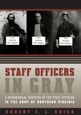 Staff Officers in Gray: A Biographical Register of the Staff Officers in the Army of Northern Virginia