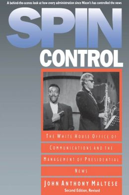 Spin Control: The White House Office of Communications and the Management of Presidential News