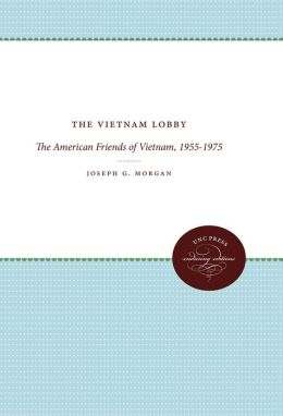 The Vietnam Lobby: The American Friends of Vietnam, 1955-1975