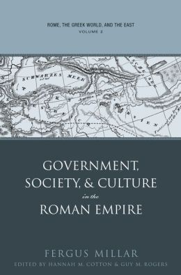 Rome, the Greek World, and the East: Volume 2: Government, Society, and Culture in the Roman Empire