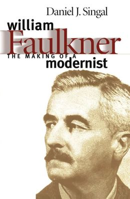 William Faulkner: The Making of a Modernist