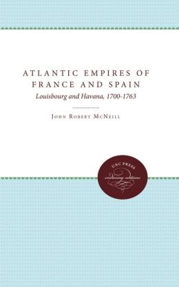 Atlantic Empires of France and Spain: Louisbourg and Havana, 1700-1763