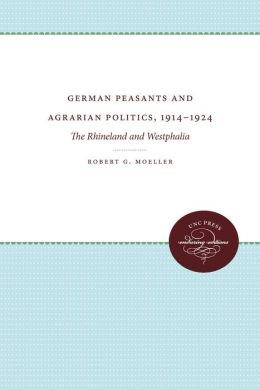 German Peasants and Agrarian Politics, 1914-1924: The Rhineland and Westphalia