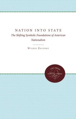 Nation Into State: The Shifting Symbolic Foundations of American Nationalism