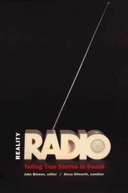 Reality Radio: Telling True Stories in Sound
