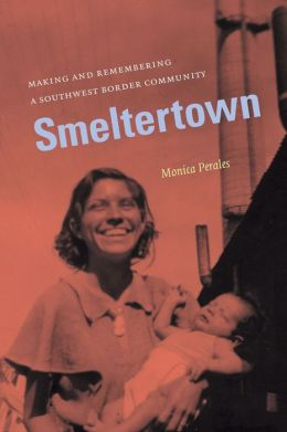 Smeltertown: Making and Remembering a Southwest Border Community