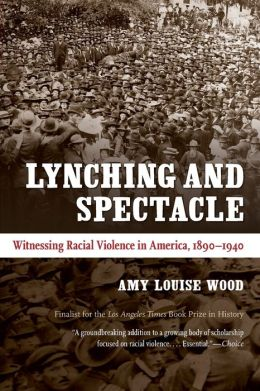 Lynching and Spectacle: Witnessing Racial Violence in America, 1890-1940