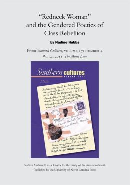 ''Redneck Woman'' and the Gendered Poetics of Class Rebellion: An article from Southern Cultures 17:4, The Music Issue