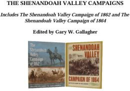 The Shenandoah Valley Campaigns: Includes The Shenandoah Valley Campaign of 1862 and The Shenandoah Valley Campaign of 1864
