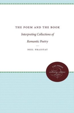 The Poem and the Book: Interpreting Collections of Romantic Poetry