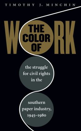 The Color of Work: The Struggle for Civil Rights in the Southern Paper Industry, 1945-1980