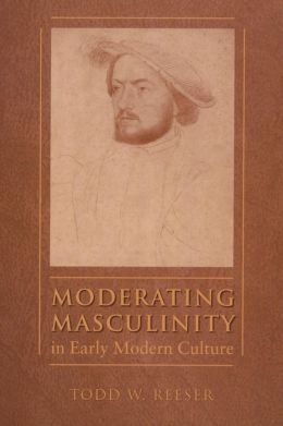 Moderating Masculinity in Early Modern Culture