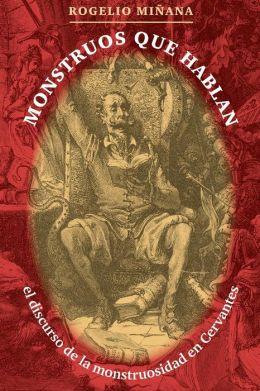 Monstruos que hablan: El discurso de la monstruosidad en Cervantes