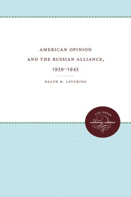 American Opinion and the Russian Alliance, 1939-1945