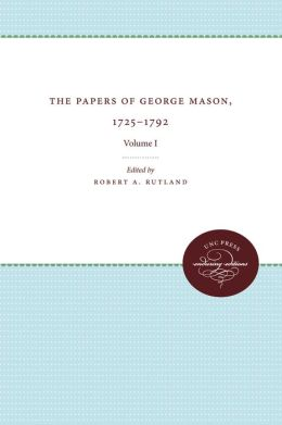 The Papers of George Mason, 1725-1792, Volume I