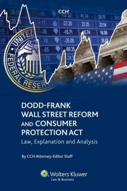Wall Street Reform and Consumer Protection Act Of 2010: Law, Explanation and Analysis