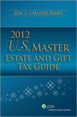 U. S. Master Estate and Gift Tax Guide 2012