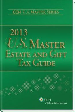 U. S. Master Estate and Gift Tax Guide (2013)