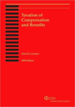 Taxation of Compensation and Benefits, 2008 David J. Cartano