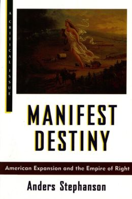Manifest Destiny: American Expansionism and the Empire of Right