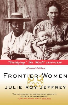 Frontier Women: Civilizing the West? 1840-1880