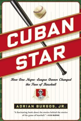 Cuban Star: How One Negro-League Owner Changed the Face of Baseball